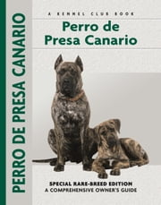 Perro De Presa Canario - Special Rare-Breed Edition : A Comprehensive Owner's Guide ebook by Manuel Curto Gracia,Manuel Curto Gracia