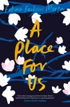 A Place for Us ebook by Fatima Farheen Mirza