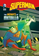 Superman: The Menace of Metallo ebook by Eric Stevens