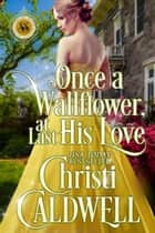 Once a Wallflower, At Last His Love - Scandalous Seasons, #6 ebook by