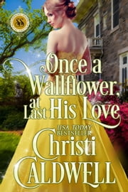 Once a Wallflower, At Last His Love - Scandalous Seasons, #6 ebook by Christi Caldwell