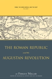 Rome, the Greek World, and the East - Volume 1: The Roman Republic and the Augustan Revolution ebook by Fergus Millar,Hannah M. Cotton,Guy MacLean Rogers