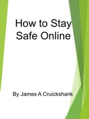 How to Stay Safe Online ebook by James A Cruickshank
