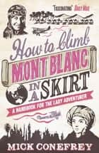 How to Climb Mont Blanc in a Skirt ebook by Mick Conefrey