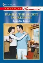 Family: The Secret Ingredient ebook by Leandra Logan