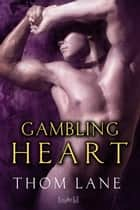 Gambling Heart ebook by Thom Lane