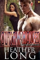 Outlaw Wolves ebook by Heather Long