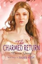 Faerie Path #6: The Charmed Return ebook by Frewin Jones