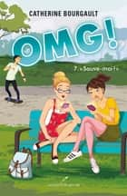 OMG ! 07 : Sauve-moi ! ebook by Catherine Bourgault