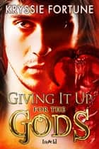 Giving It Up for the Gods ebook by Kryssie Fortune