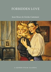 Forbidden Love: A Queer Film Classic ebook by Jean Bruce, Gerda Cammaer