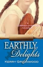 Earthly Delights ebook by Kerry Greenwood