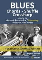 Blues - Chords, Shuffle, Crossharp - for the diatonic harmonica / Bluesharp - No Music Notes + MP3-Sounds + videos ebook by Reynhard Boegl