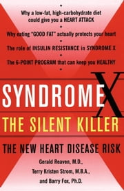 Syndrome X - Overcoming the Silent Killer that Can Give You a Heart Attack ebook by Gerald Reaven, M.D.,Terry Kirsten Strom, M.B.A.,Barry Fox, M.D.