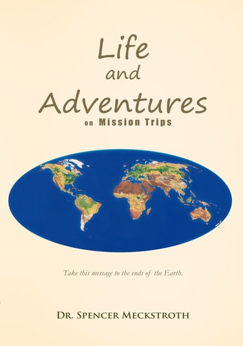 Life and Adventures on Mission Trips ebook by Dr. Spencer Meckstroth