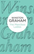 The Merciless Ladies ebook by Winston Graham