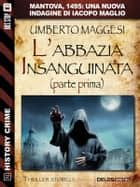 L'abbazia insanguinata - parte prima ebook by Umberto Maggesi