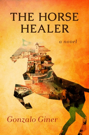 The Horse Healer - A Novel ebook by Gonzalo Giner