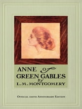 Anne of Green Gables, 100th Anniversary Edition ebook by L.M. Montgomery