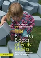 The Building Blocks of Early Maths ebook by Elaine Bennett,Jenny Weidner