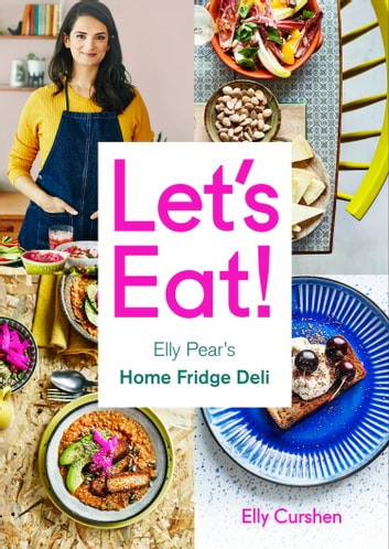 Let's Eat: Elly Pear's Home Fridge Deli ebook by Elly Curshen