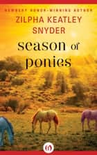 Season of Ponies ebook by Zilpha Keatley Snyder