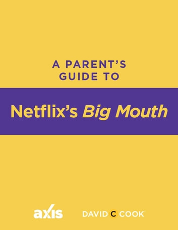 A Parent's Guide to Netflix's Big Mouth ebook by Axis