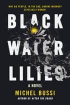 Black Water Lilies - A Novel ebook by Michel Bussi
