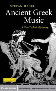 Ancient Greek Music - A New Technical History ebook by Stefan Hagel