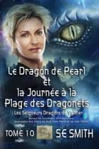 Le Dragon de Pearl et la Journée à la Plage des Dragonnets ebook by S.E. Smith