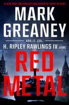 Red Metal ebook by Mark Greaney, Hunter Ripley Rawlings, IV