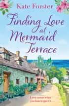 Finding Love at Mermaid Terrace - an utterly heartwarming, feel good spring romance ebook by