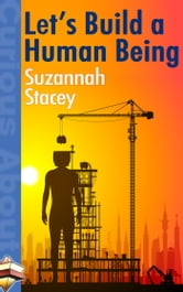 Let's Build a Human Being ebook by Suzannah Stacey