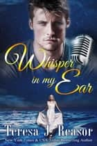 Whisper In My Ear ebook by Teresa J. Reasor