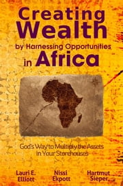 Creating Wealth by Harnessing Opportunities in Africa ebook by Lauri Elliott