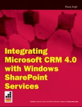 Integrating Microsoft CRM 4.0 with Windows SharePoint Services ebook by Rituraj R. Singh