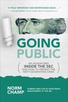 Going Public: My Adventures Inside the SEC and How to Prevent the Next Devastating Crisis ebook by Norm Champ
