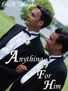 Anything For Him ebook by BK Wright