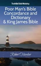 Poor Man's Bible Concordance and Dictionary & King James Bible ebook by TruthBeTold Ministry, Joern Andre Halseth, Robert Hawker