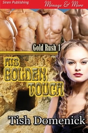 His Golden Touch ebook by Tish Domenick