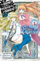Is It Wrong to Try to Pick Up Girls in a Dungeon? On the Side: Sword Oratoria, Vol. 1 (manga) ebook by Fujino Omori, Takashi Yagi