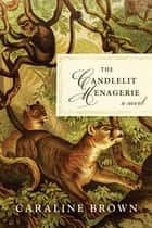 The Candlelit Menagerie - A Novel ebook by