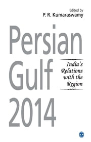 Persian Gulf 2014 - India's Relations with the Region ebook by