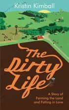 The Dirty Life ebook by Kristin Kimball
