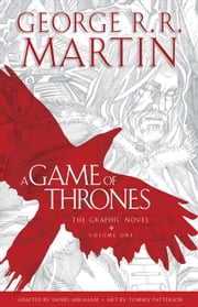 A Game of Thrones: The Graphic Novel - Volume One ebook by George R. R. Martin, Daniel Abraham, Tommy Patterson