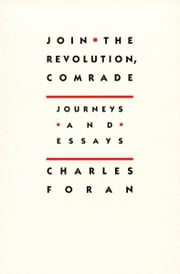 Join the Revolution, Comrade - Journeys and Essays ebook by Charles Foran