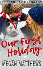 Our First Holiday - Pelican Bay Orchards, #1 ebook by Megan Matthews