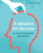 A Mindset for success - in your classroom and school ebook by Tony Swainston