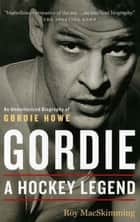 Gordie ebook by Roy MacSkimming