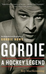 Gordie - A Hockey Legend ebook by Roy MacSkimming